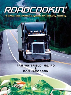 """Pam Whitfield, a registered dietitian and certified diabetes educator with a Master's in Nutrition & Dietetics, and Don Jacobson, a writer and noted outdoor cook, are the authors of""""Road-cookin': A long haul driver's guide to healthy hating."""""""